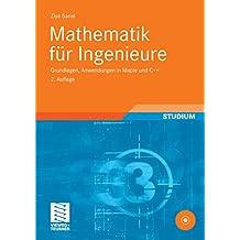 Mathematik für Ingenieure: Grundlagen, Anwendungen in Maple und C++