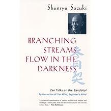 Branching Streams Flow in the Darkness: Zen Lectures on the Sandokai: Zen Talks on the Sandokai
