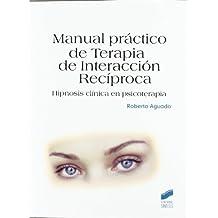 Manual práctico de Terapia de Interacción Recíproca (Psicología. Manuales prácticos)