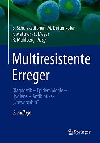 "Multiresistente Erreger: Diagnostik - Epidemiologie - Hygiene - Antibiotika-""Stewardship"""