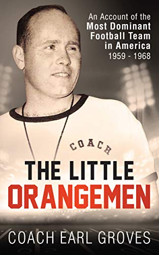 The Little Orangemen: An Account of America's Most Dominant Football Team, 1959 - 1968 (English Edition) por Earl Groves