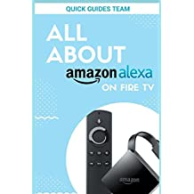ALL ABOUT ALEXA ON AMAZON FIRE TV: Discover All Things Alexa  Can Do For You