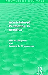 [(Administered Protection in America)] [By (author) Alan M. Rugman ] published on (November, 2012)