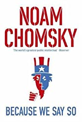 Because We Say So [Paperback] [Jan 01, 2017] NOAM CHOMSKY