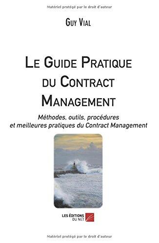Le Guide Pratique du Contract Management: Méthodes, outils, procédures et meilleures pratiques du Contract Management par Guy Vial