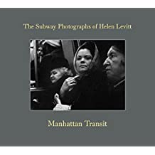Helen Levitt. Manhattan Transit (The Subway Photographs)