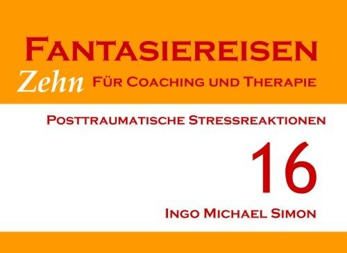 Zehn Fantasiereisen für Coaching und Therapie. Band 16: Posttraumatische Stressreaktionen
