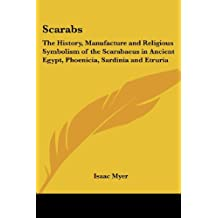 Scarabs: The History, Manufacture and Religious Symbolism of the Scarabaeus in Ancient Egypt, Phoenicia, Sardinia and Etruria