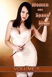 Women who Spank Men: Volume 1: domestic F/M femdom stories