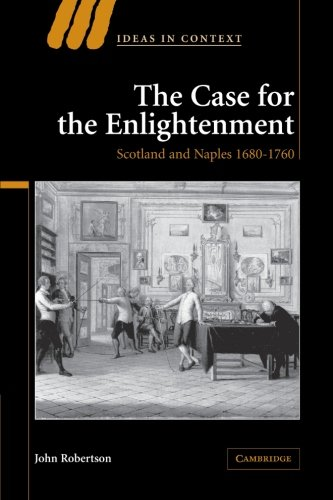 The Case for the Enlightenment: Scotland and Naples 1680 1760 (Ideas in Context)