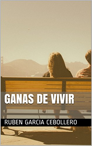 Ganas de vivir por Ruben Garcia Cebollero