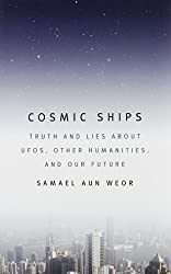 Cosmic Ships: Truth and Lies about UFOs, Other Humanities, and Our Future by Samael Aun Weor (2010-11-01)