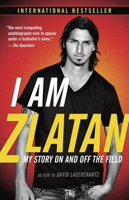 [ I Am Zlatan: My Story on and Off the Field Ibrahimovic, Zlatan ( Author ) ] { Paperback } 2014