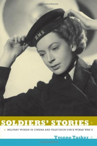 Soldiers' Stories: Military Women in Cinema and Television since World War II by Yvonne Tasker (2011-08-08)
