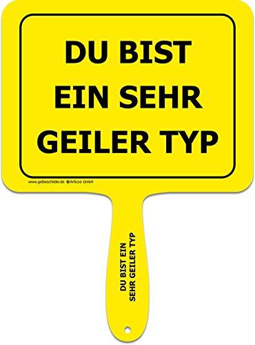 'Du bist ein sehr geiler Typ' - Lustiges gelbes Kunststoffschild mit Griff - GELBE SCHILDER - DAS ORIGINAL