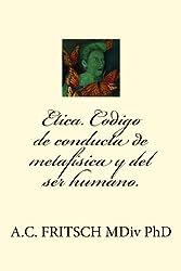 Etica. Codigo de Conducta de Metafisica y El Ser Humano.
