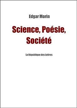 Science, Poésie, Société: Entretien avec Edgar Morin par [Morin, Edgar, République des Lettres, La]