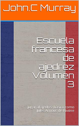 Escuela francesa de ajedrez Volumen 3 : jugar al ajedrez básico ...