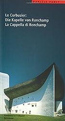 Le Corbusier. Die Kapelle von Ronchamp / La Cappella di Ronchamp (Le Corbusier Fuhrer)