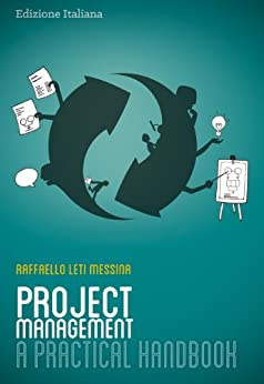 Project Management - A Practical Handbook - Italian Edition di [Messina, Raffaello Leti]