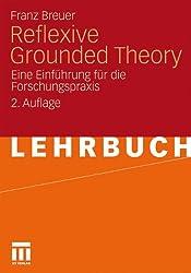 Reflexive Grounded Theory: Eine Einführung für die Forschungspraxis (German Edition)