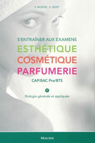 S'entraîner aux examens Esthétique Cosmétique Parfumerie CAP-Bac pro-BTS : Tome 1, Biologie générale et appliquée