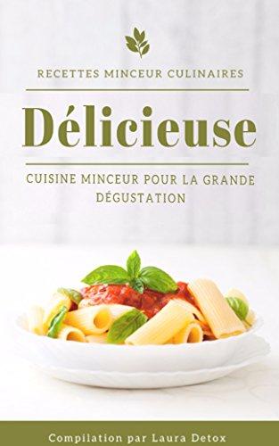 RECETTES MINCEUR CULINAIRES: Délicieuse Cuisine Minceur Pour La Grande Dégustation par Laura Detox