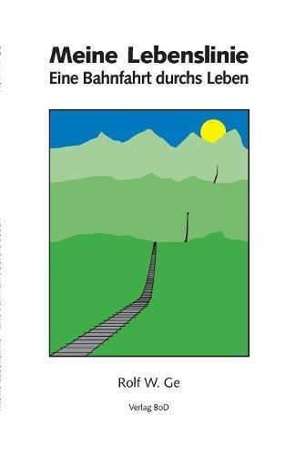 Preisvergleich Produktbild Meine Lebenslinie: Eine Bahnfahrt durchs Leben