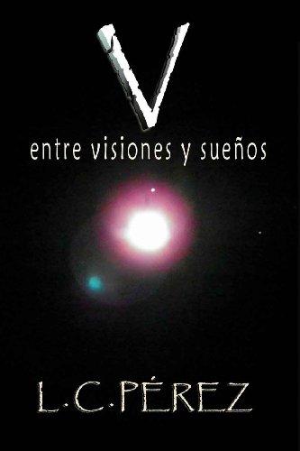 V ENTRE VISIONES Y SUEÑOS por Lourdes Perez