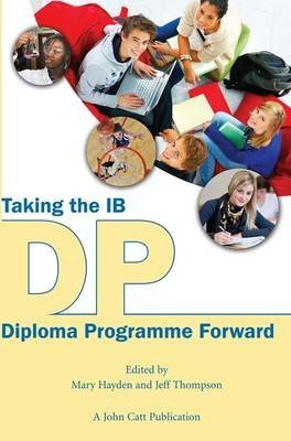 [Taking the IB Diploma Programme Forward] (By: Mary Hayden) [published: March, 2013]