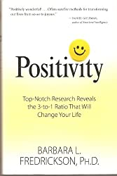 Positivity: Top-notch Research Reveals the 3 to 1 Ratio That Will Change Your Life by Ph.D. Barbara L. Fredrickson (2009) Hardcover