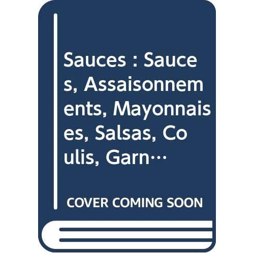 Sauces : Sauces, Assaisonnements, Mayonnaises, Salsas, Coulis, Garnitures, Accompagnements