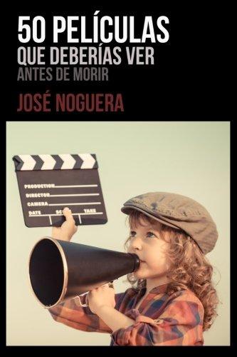 Descargar Libro 50 películas que deberías ver antes de morir de Jose Noguera