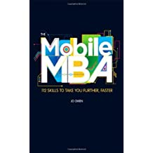 The Mobile MBA: 112 Skills to Take You Further, Faster by Jo Owen (2012-05-17)