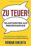 Expert Marketplace -  Mag.   Roman   Kmenta  - Zu teuer! - 118 Antworten auf Preiseinwände: Für jede Preisverhandlung die passende Einwandbehandlung
