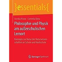 Philosophie und Physik am außerschulischen Lernort: Konzepte zur Natur der Naturwissenschaften an Schule und Hochschule (essentials)