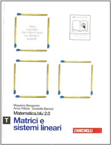 Matematica.blu 2.0. Vol. T.Blu: Matrici e sistemi lineari. Per le Scuole superiori. Con espansione online