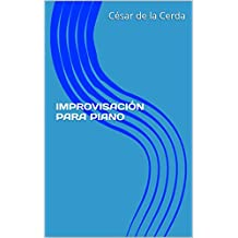 IMPROVISACIÓN PARA PIANO (PIANO CREATIVO nº 3) (Spanish Edition)