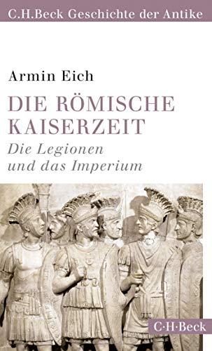 Die römische Kaiserzeit: Die Legionen und das Imperium