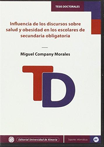 Influencia de los discursos sobre salud y obesidad en los escolares de secundaria obligatoria (Tesis Doctorales (Edición Electrónica)) por Miguel Company Morales