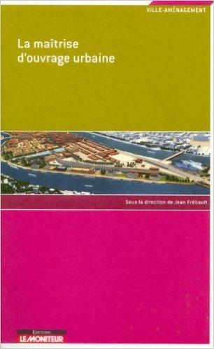 La matrise d'ouvrage urbaine de Jean Frbault,Eric Brard (Prface) ( 23 fvrier 2006 )