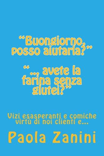 Buongiorno, posso aiutarla? ... avete la farina senza glutei? (Italian Edition)
