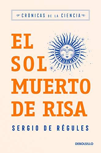 El sol muerto de risa: Crónicas de la ciencia (Spanish Edition)