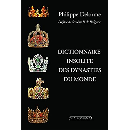 DICTIONAIRE INSOLITE DES DYNASTIES DU MONDE