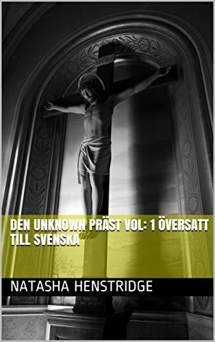 DEN UNKNOWN PRÄST VOL: 1 Översatt till svenska (Swedish Edition) por Natasha  Henstridge