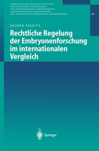 Rechtliche Regelung der Embryonenforschung im internationalen Vergleich (Veröffentlichungen des Instituts für Deutsches, Europäisches und Heidelberg und Mannheim, Band 12)