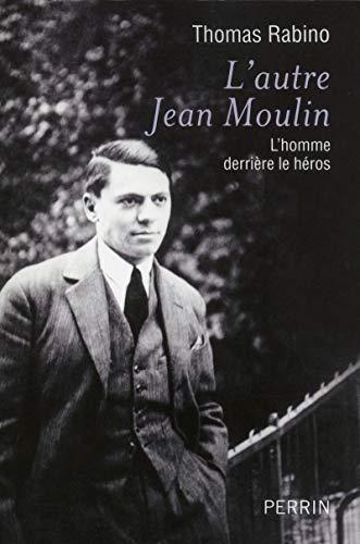 L'autre Jean Moulin : L'homme derrière le héros par Thomas RABINO