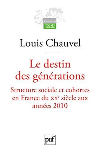 Le destin des générations: Structure sociale et cohortes en France du XXe siècle aux années 2010 (Quadrige) par Louis Chauvel
