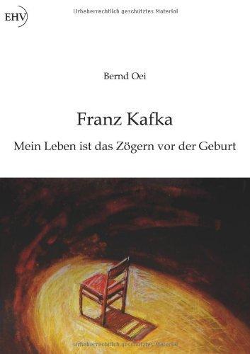 Franz Kafka: Mein Leben ist das Zoegern vor der Geburt by Bernd Oei (2014-04-15)
