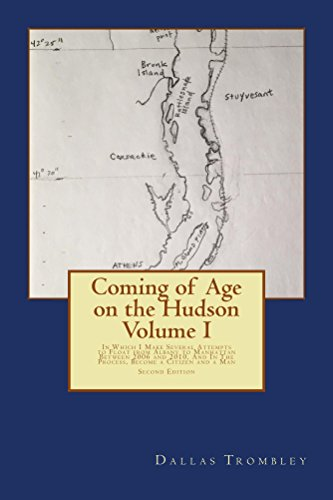 coming-of-age-on-the-hudson-volume-i-second-edition-in-which-i-make-several-attempts-to-float-from-a
